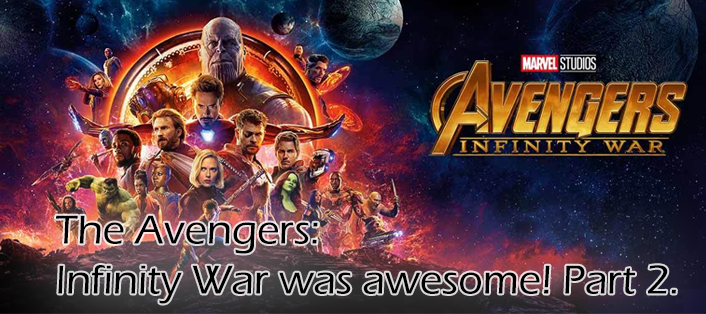 The Avengers: Infinity War was awesome! Part 2